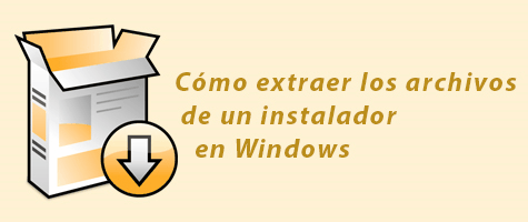 Cómo extraer los archivos de un instalador en Windows