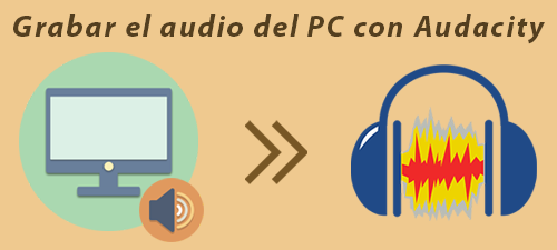 Cómo grabar el audio del PC con Audacity en Windows
