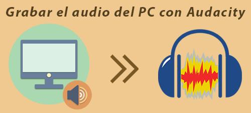 Cómo grabar el audio del PC con Audacity en Windows