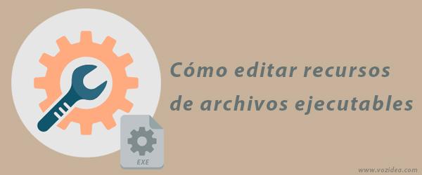 Cómo editar recursos de archivos ejecutables (exe, dll, scr, etc)