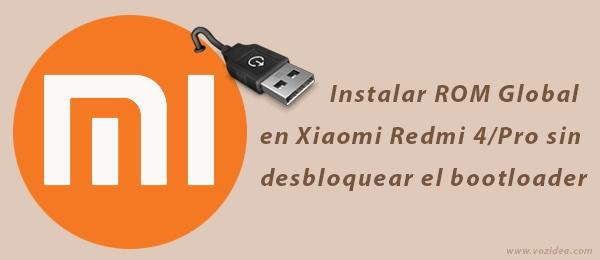 Cómo instalar la ROM Global en Xiaomi Redmi 4 Pro sin desbloquear el bootloader