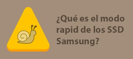 Qué es el modo rapid de los SSD Samsung y para qué sirve