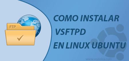 Cómo instalar vsftpd en Linux Ubuntu y configurarlo correctamente