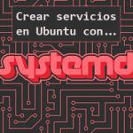 crear servicios en Ubuntu con systemd