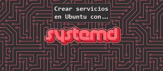 Cómo crear servicios en Ubuntu 16.04 con systemd