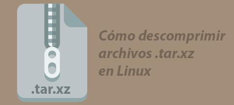 Cómo descomprimir archivos .tar.xz en Linux
