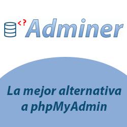 Adminer, la mejor alternativa a phpMyAdmin