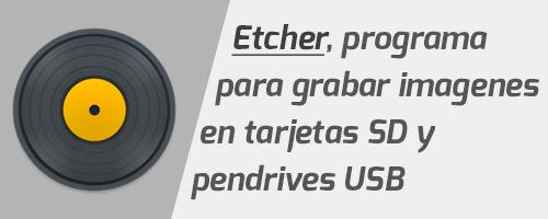 Etcher, un grabador de imágenes en pendrives USB