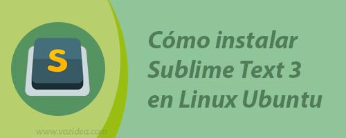 Cómo instalar Sublime Text 3 en Linux Ubuntu