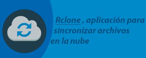 Rclone, una aplicación para sincronizar archivos en la nube