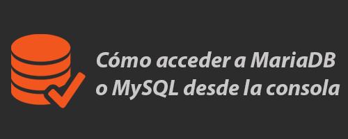 Cómo acceder a MariaDB o MySQL desde la consola Linux