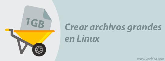Crear archivo grande en Linux de forma rápida