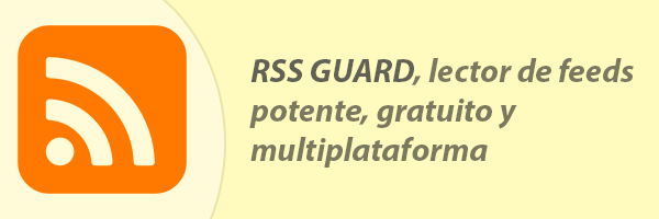 RSS Guard, un lector de feeds gratuito y potente