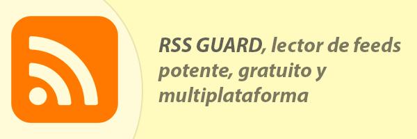 RSS Guard, un lector de feeds gratuito y potente