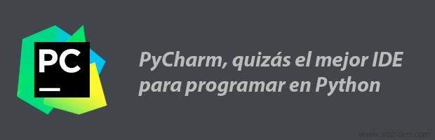 PyCharm, quizás el mejor IDE para programar en Python