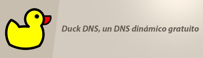 Duck DNS, un DNS dinámico gratuito y la mejor alternativa a No-IP