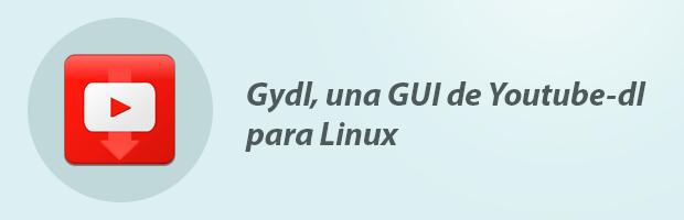 Gydl, una GUI de Youtube-dl para Linux