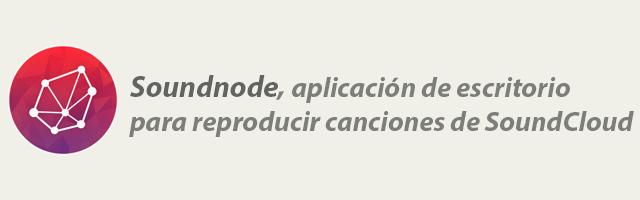 Soundnode, una aplicación de escritorio para SoundCloud