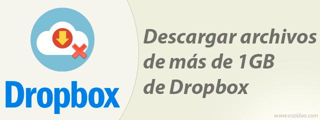 descargar archivos de más de 1GB de Dropbox