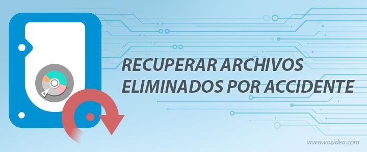 Recuperar archivos eliminados por accidente de forma sencilla