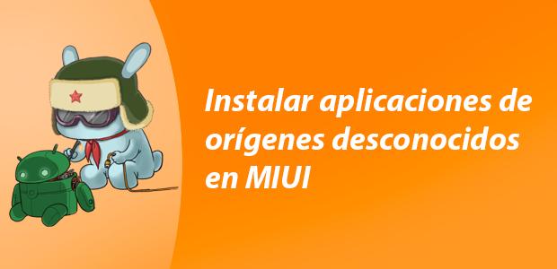 Como instalar aplicaciones desde orígenes desconocidos en MIUI